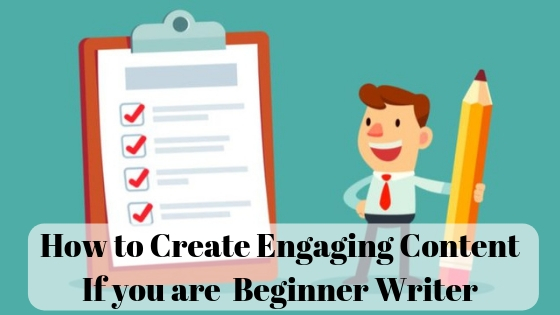How to Create Engaging Content If you are Beginner Writer