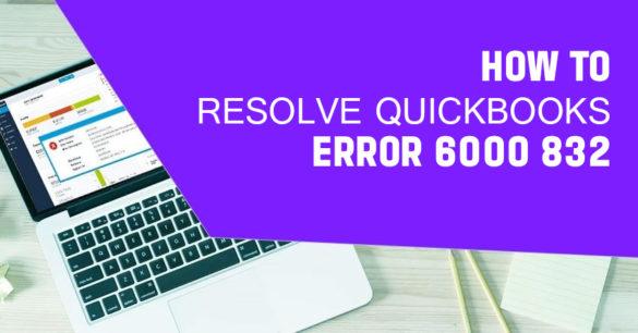 How to Resolve QuickBooks Error 6000 832